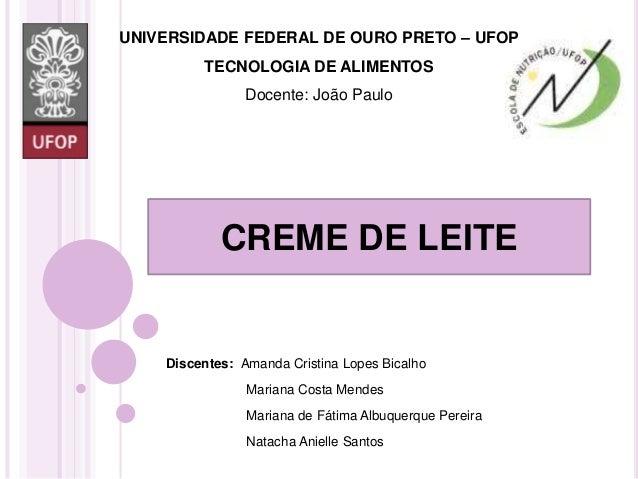 CREME DE LEITE Discentes: Amanda Cristina Lopes Bicalho Mariana Costa Mendes Mariana de Fátima Albuquerque Pereira Natacha...