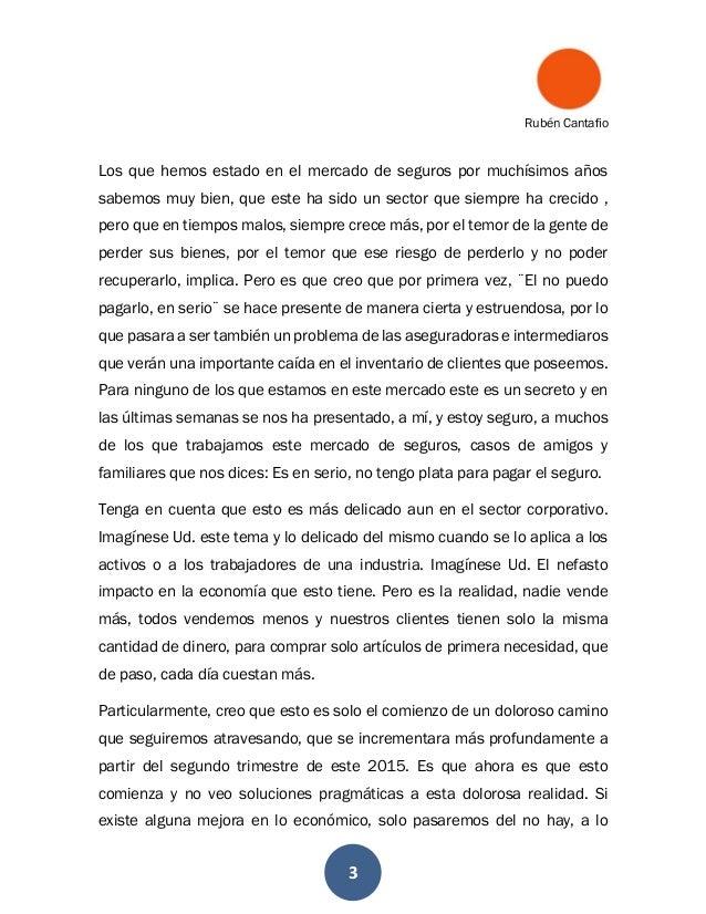 Rubén Cantafio 3 Los que hemos estado en el mercado de seguros por muchísimos años sabemos muy bien, que este ha sido un s...