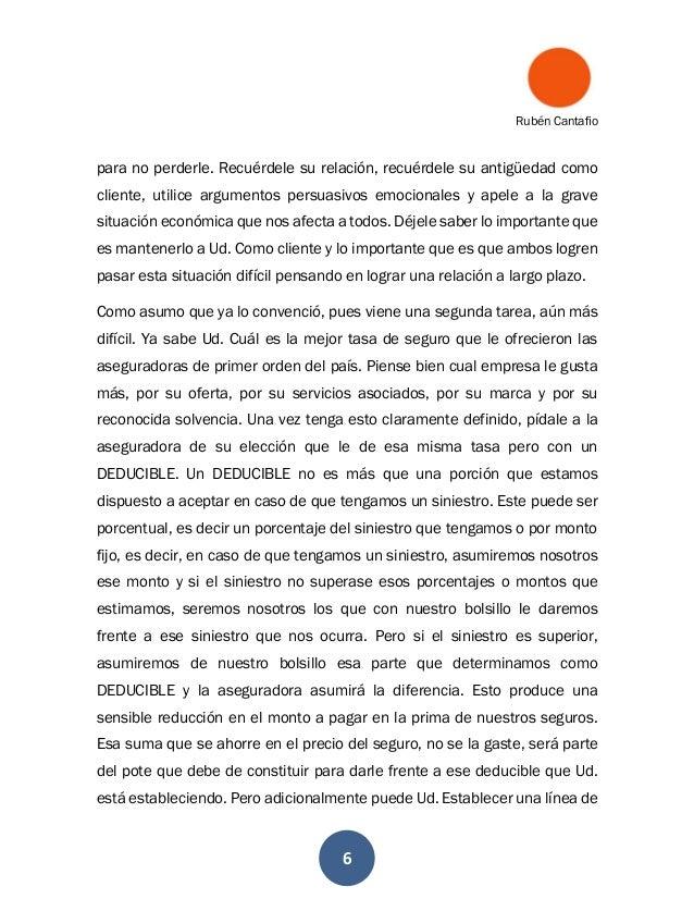 Rubén Cantafio 6 para no perderle. Recuérdele su relación, recuérdele su antigüedad como cliente, utilice argumentos persu...
