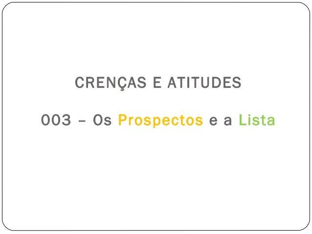 CRENÇAS E ATITUDES  003 – Os Prospectos e a Lista