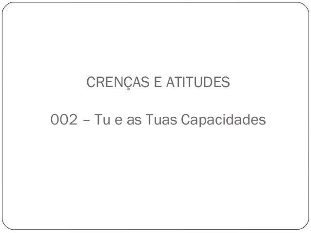 CRENÇAS E ATITUDES  002 – Tu e as Tuas Capacidades