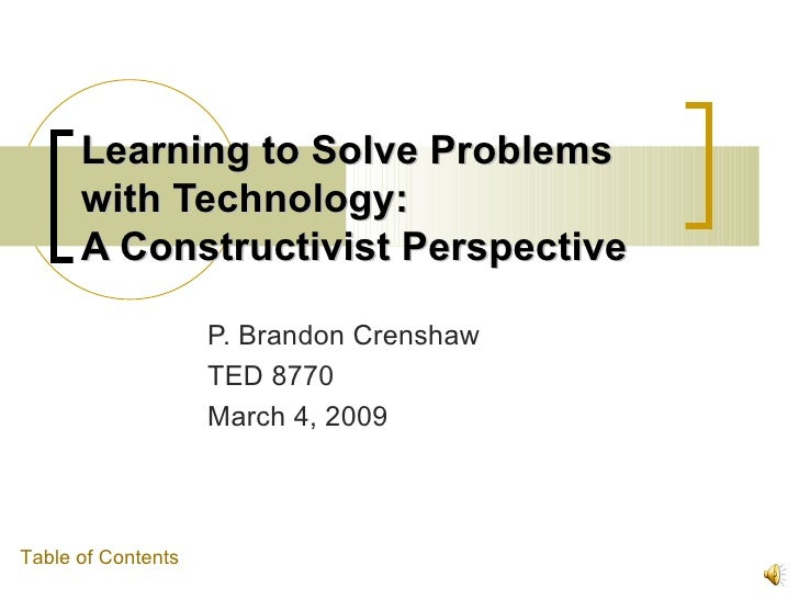 Learning to Solve Problems       with Technology:       A Constructivist Perspective                      P. Brandon Crens...