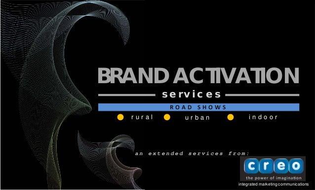 integrated marketing communications BRAND ACTIVATION s e r v i c e s a n e x t e n d e d s e r v i c e s f r o m : r u r a...