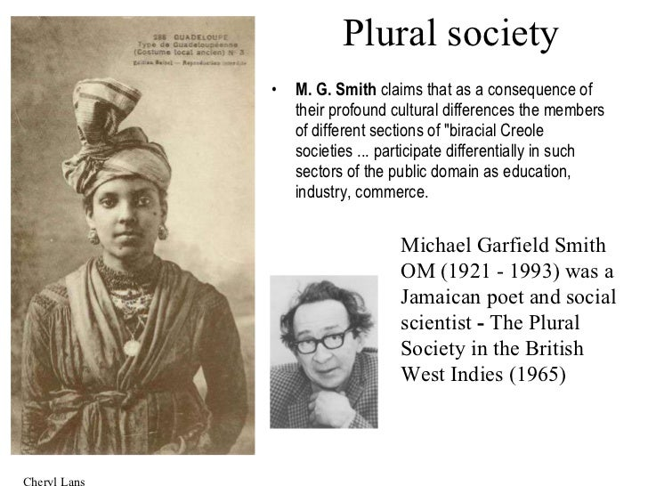 mg smith plural society thesis D thesis on this subject  plural society mg smith the most noted exponent societies seen as culturally university of the west indies at mona.