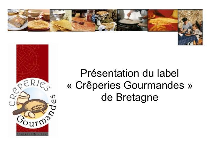 Présentation du label «Crêperies Gourmandes» de Bretagne