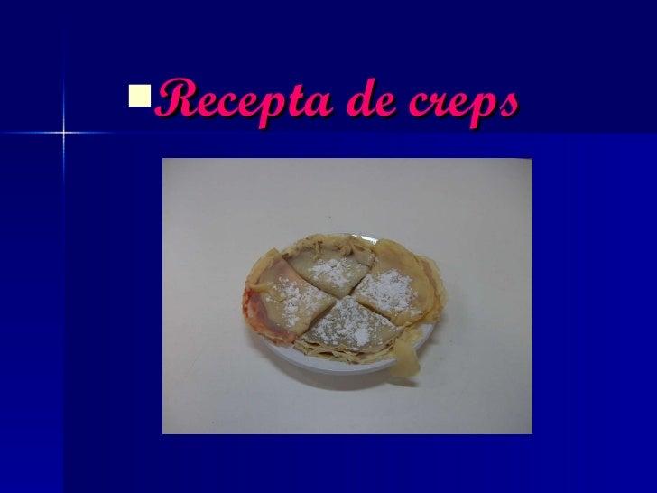 <ul><li>Recepta de creps </li></ul>