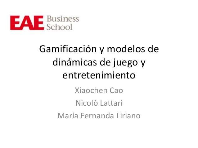 Gamificación y modelos de  dinámicas de juego y  entretenimiento  Xiaochen Cao  Nicolò Lattari  María Fernanda Liriano