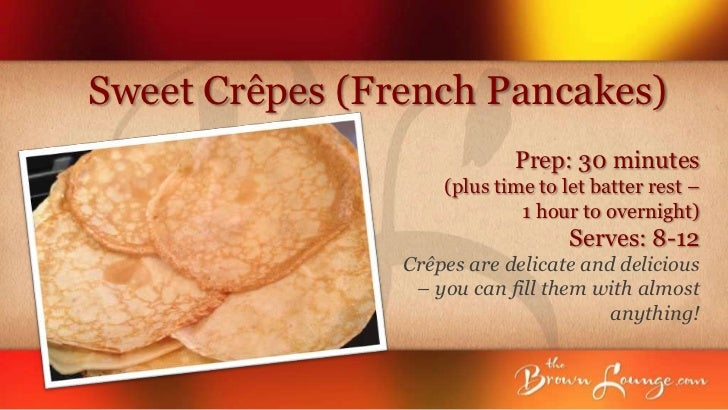 Sweet Crêpes (French Pancakes)                            Prep: 30 minutes                    (plus time to let batter res...