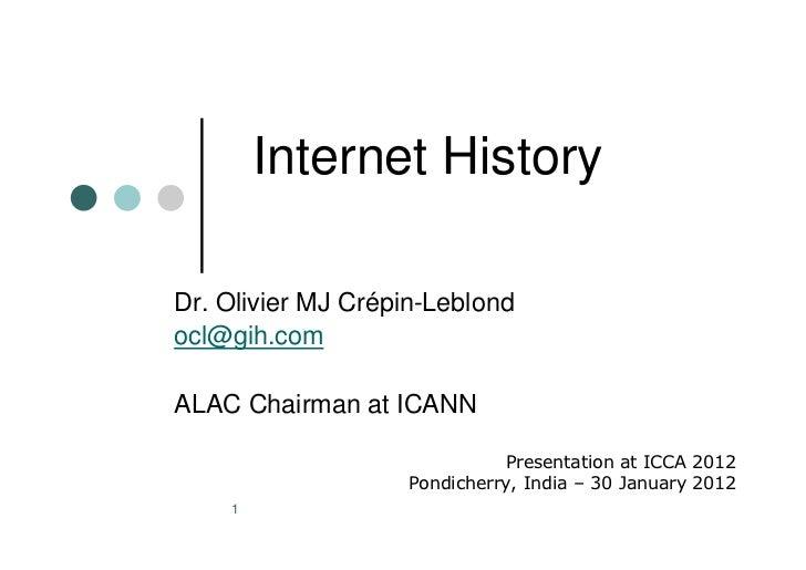 Internet HistoryDr. Olivier MJ Crépin-Leblondocl@gih.comALAC Chairman at ICANN                              Presentation a...