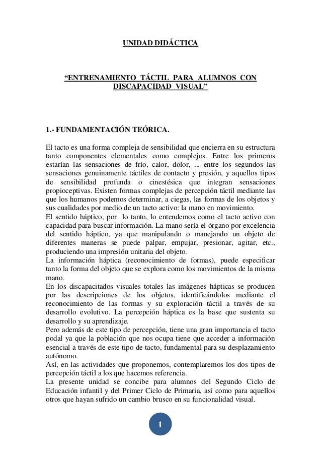 """1 UNIDAD DIDÁCTICA """"ENTRENAMIENTO TÁCTIL PARA ALUMNOS CON DISCAPACIDAD VISUAL"""" 1.- FUNDAMENTACIÓN TEÓRICA. El tacto es una..."""