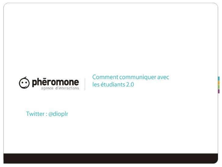 Comment communiquer avec les étudiants 2.0<br />Twitter : @dioplr<br />