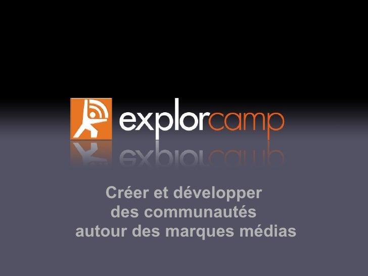Créer et développer     des communautés autour des marques médias