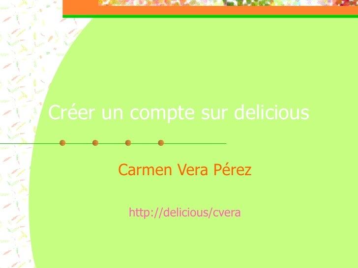 Créer un compte sur delicious Carmen Vera Pérez http://delicious/cvera