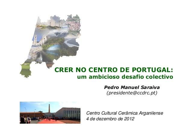CRER NO CENTRO DE PORTUGAL: um ambicioso desafio colectivo Pedro Manuel Saraiva (presidente@ccdrc.pt)  Centro Cultural Cer...