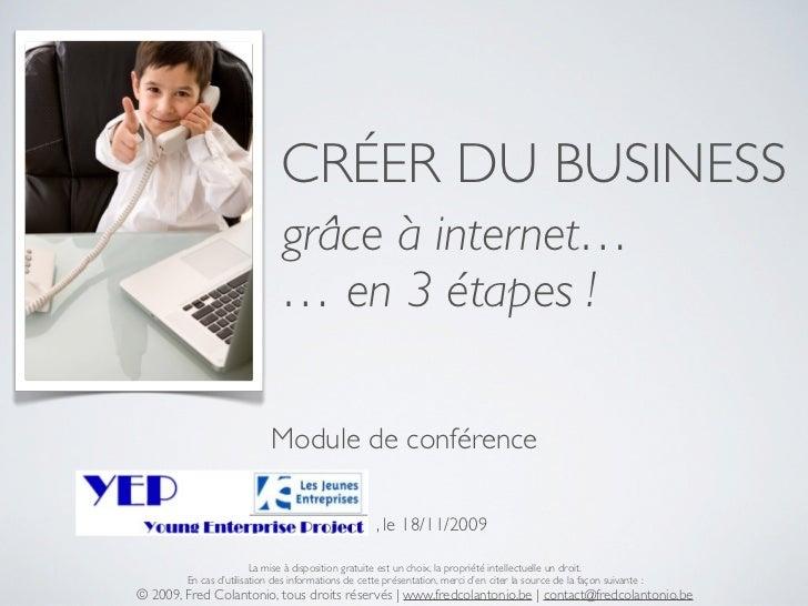 CRÉER DU BUSINESS                               grâce à internet…                               … en 3 étapes !           ...