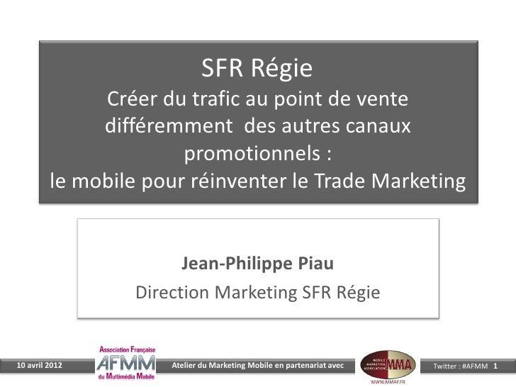 SFR Régie              Créer du trafic au point de vente              différemment des autres canaux                      ...