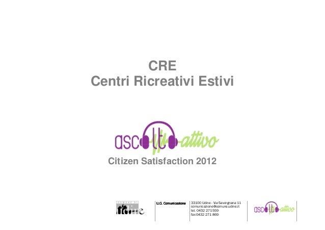 CRECentri Ricreativi Estivi  Citizen Satisfaction 2012             U.O. Comunicazione   33100 Udine - Via Savorgnana 11   ...