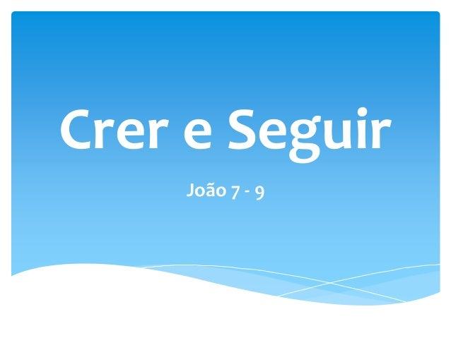 Crer e Seguir João 7 - 9