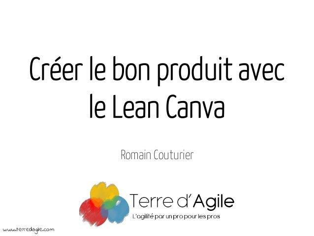 Créer le bon produit avec le Lean Canva Romain Couturier www.terredagile.com