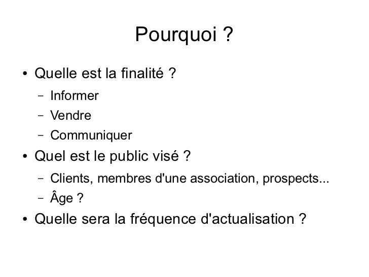Pourquoi ?●   Quelle est la finalité ?    –   Informer    –   Vendre    –   Communiquer●   Quel est le public visé ?    – ...
