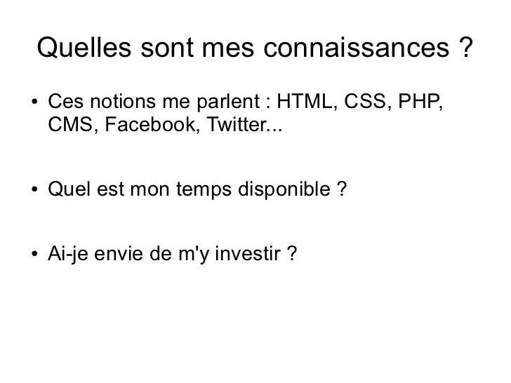 Quelles sont mes connaissances ?●   Ces notions me parlent : HTML, CSS, PHP,    CMS, Facebook, Twitter...●   Quel est mon ...