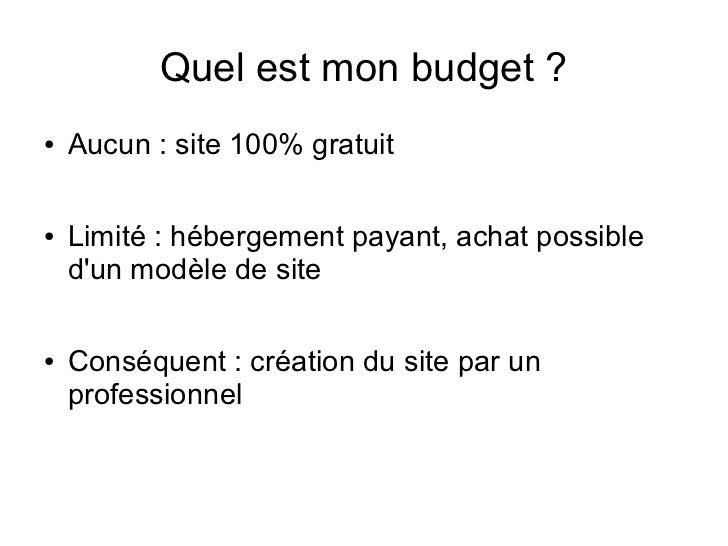 Quel est mon budget ?●   Aucun : site 100% gratuit●   Limité : hébergement payant, achat possible    dun modèle de site●  ...