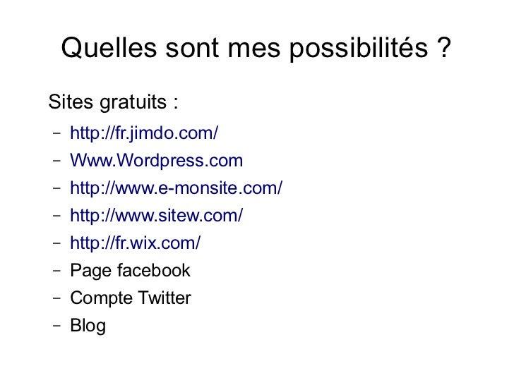 Quelles sont mes possibilités ?Sites gratuits :–   http://fr.jimdo.com/–   Www.Wordpress.com–   http://www.e-monsite.com/–...
