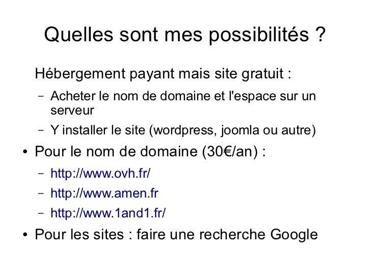 Quelles sont mes possibilités ?    Hébergement payant mais site gratuit :    –   Acheter le nom de domaine et lespace sur ...
