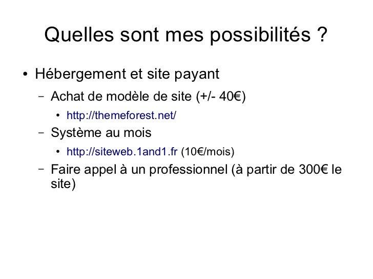 Quelles sont mes possibilités ?●   Hébergement et site payant    –   Achat de modèle de site (+/- 40€)         ●   http://...