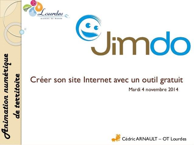 Créer son site Internet avec un outil gratuit  Mardi 4 novembre 2014  Cédric ARNAULT –OT Lourdes  Animation numérique de t...