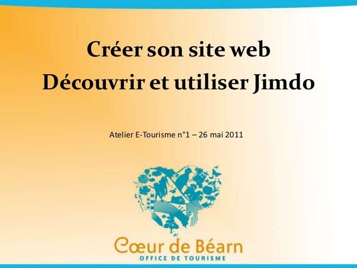 Créer son site web<br />Découvrir et utiliser Jimdo<br />Atelier E-Tourisme n°1 – 26 mai 2011<br />