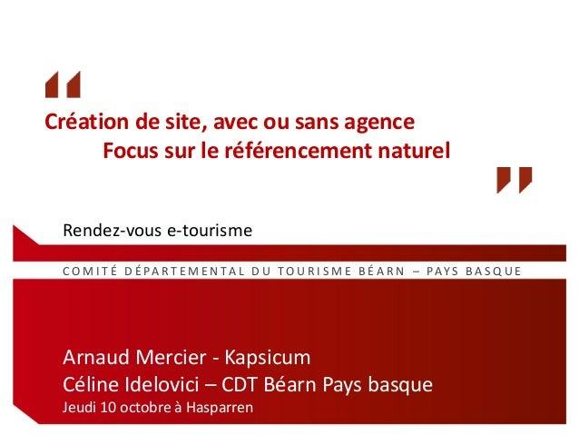 C O M I T É D É PA R T E M E N TA L D U T O U R I S M E B É A R N – PAY S B A S Q U E Arnaud Mercier - Kapsicum Céline Ide...
