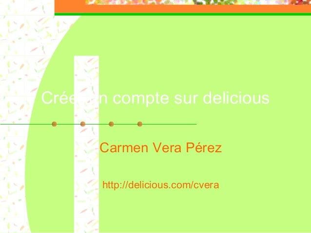 Créer un compte sur delicious Carmen Vera Pérez http://delicious.com/cvera
