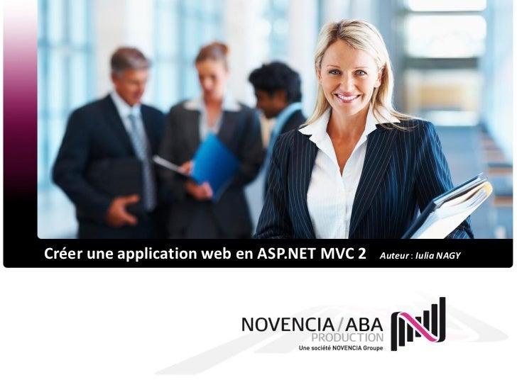 Créer une application web en ASP.NET MVC 2   Auteur : Iulia NAGY