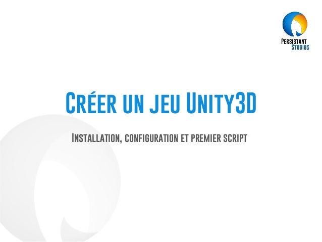 Créer un jeu Unity3D Installation, configuration et premier script