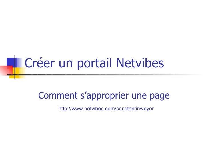 Créer un portail Netvibes Comment s'approprier une page http://www.netvibes.com/constantinweyer