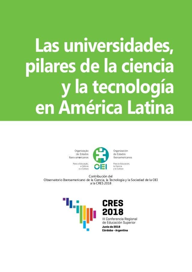 Las universidades, pilares de la ciencia y la tecnología en América Latina Contribución del Observatorio Iberoamericano de...