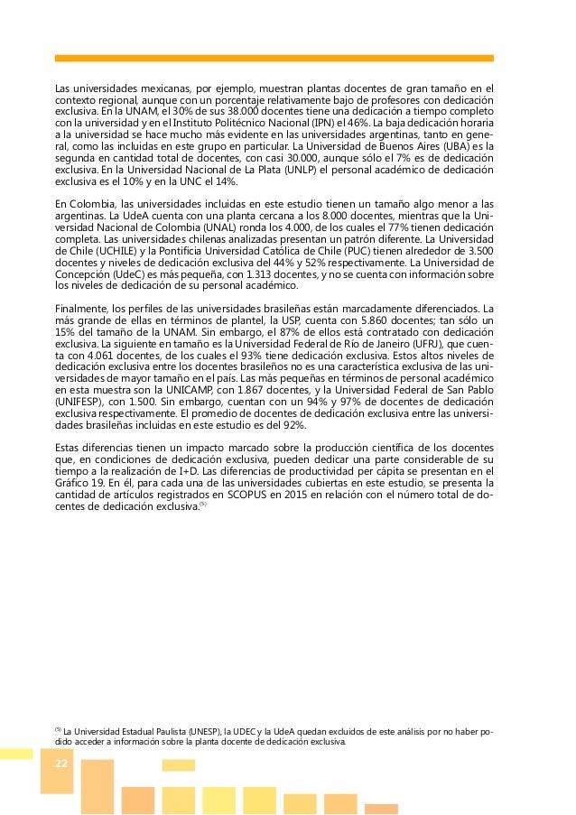 22 Las universidades mexicanas, por ejemplo, muestran plantas docentes de gran tamaño en el contexto regional, aunque con ...