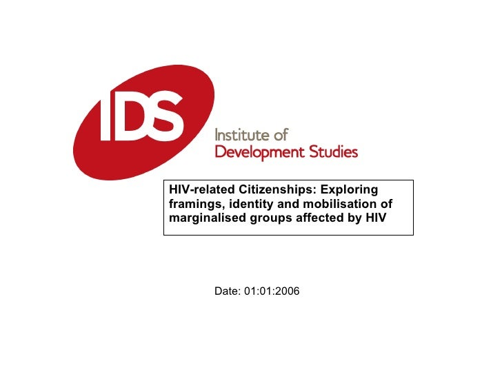HIV-related Citizenships: Exploring framings, identity and mobilisation of marginalised groups affected by HIV Date: 01:01...