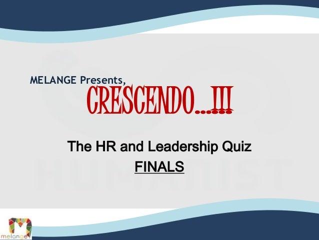 CRESCENDO…!!! The HR and Leadership Quiz FINALS MELANGE Presents,