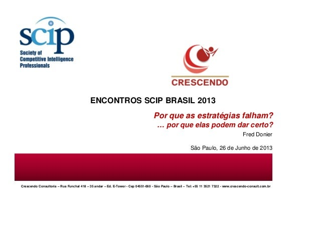 ENCONTROS SCIP BRASIL 2013 Por que as estratégias falham? … por que elas podem dar certo? Fred Donier São Paulo, 26 de Jun...