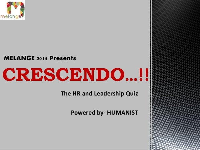 The HR and Leadership Quiz Powered by- HUMANIST CRESCENDO…!! MELANGE 2015 Presents