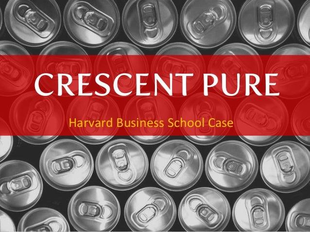 CRESCENT PURE Harvard Business School Case
