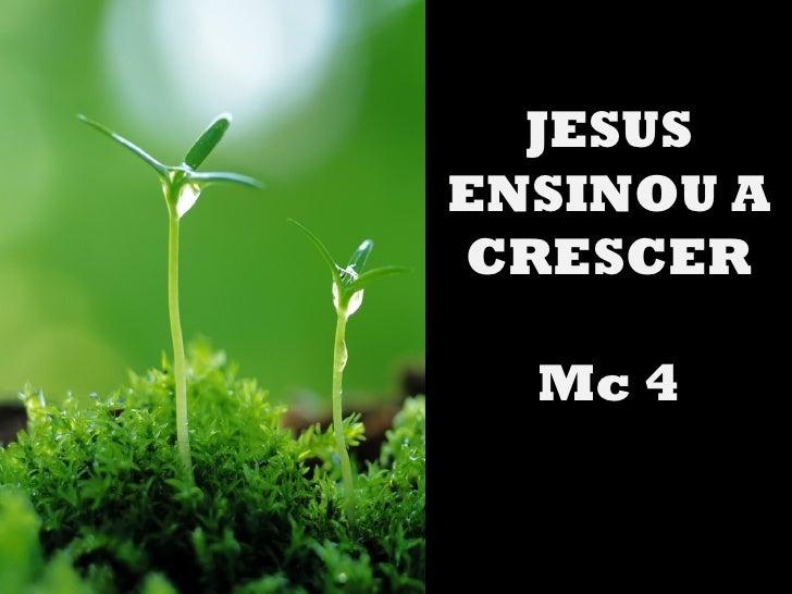 JESUSENSINOU ACRESCER  Mc 4