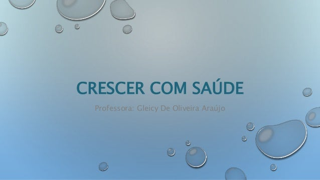 CRESCER COM SAÚDE Professora: Gleicy De Oliveira Araújo