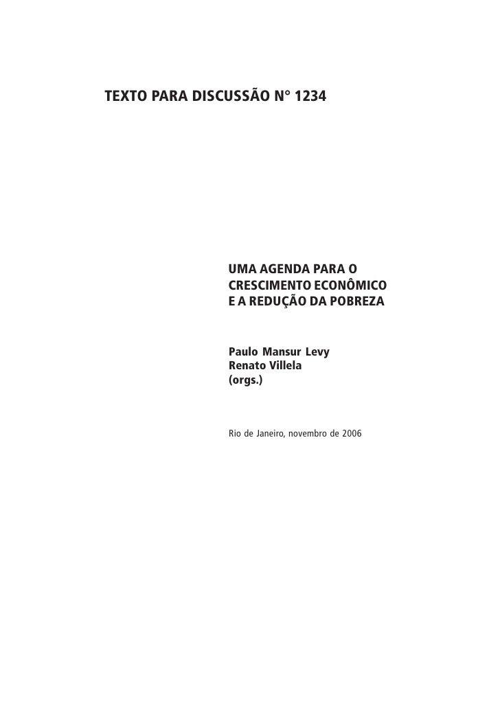 TEXTO PARA DISCUSSÃO N° 1234                    UMA AGENDA PARA O                CRESCIMENTO ECONÔMICO                E A ...