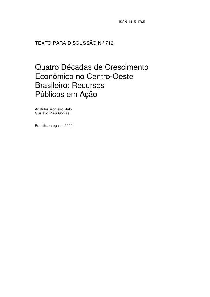 ISSN 1415-4765     TEXTO PARA DISCUSSÃO NO 712     Quatro Décadas de Crescimento Econômico no Centro-Oeste Brasileiro: Rec...