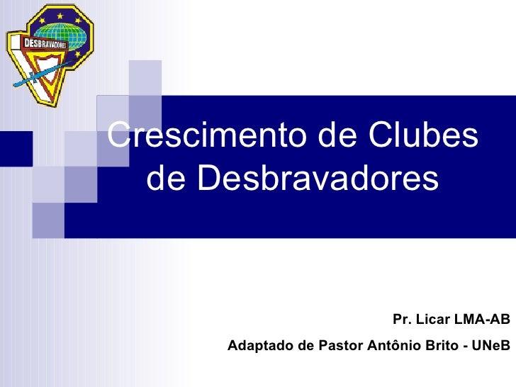 Crescimento de Clubes de Desbravadores Pr. Licar LMA-AB Adaptado de Pastor Antônio Brito - UNeB