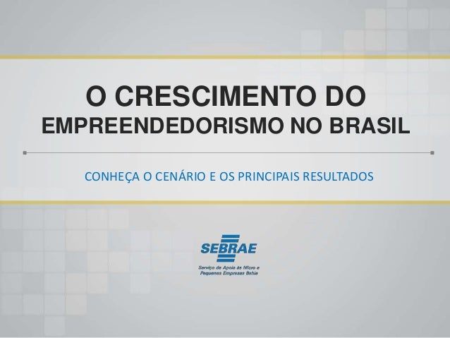 O CRESCIMENTO DO  EMPREENDEDORISMO NO BRASIL  CONHEÇA O CENÁRIO E OS PRINCIPAIS RESULTADOS