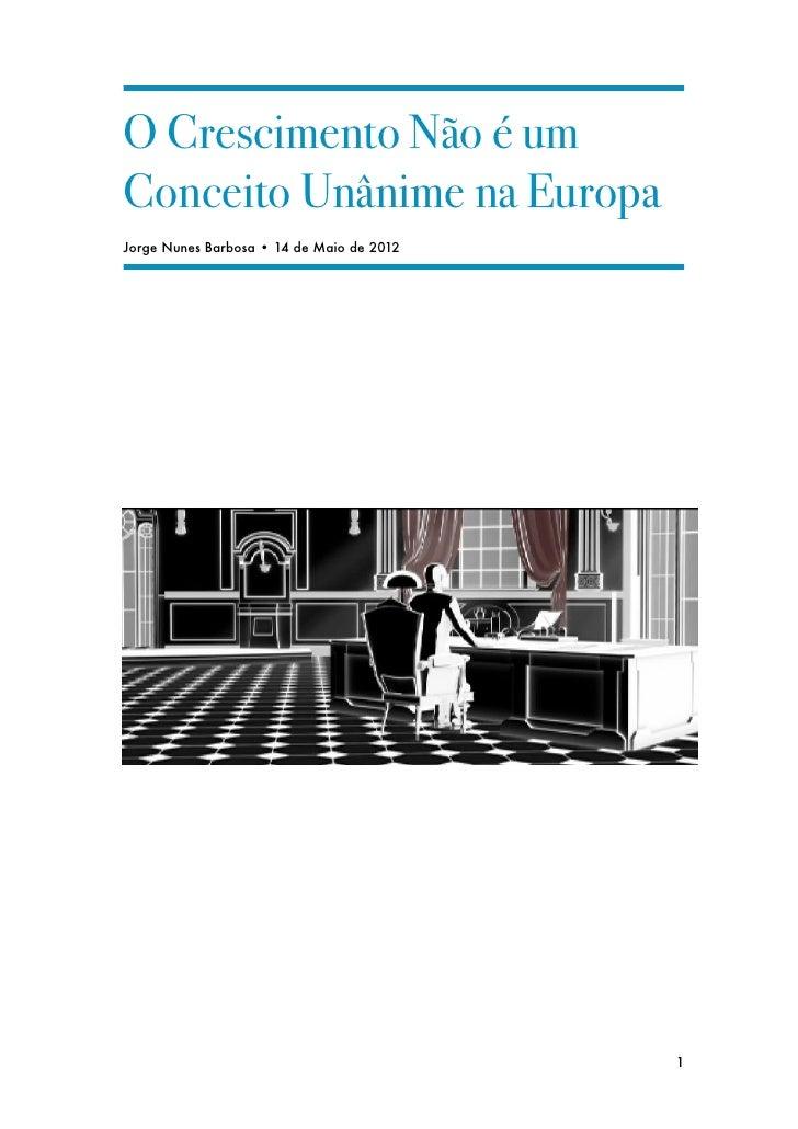 O Crescimento Não é umConceito Unânime na EuropaJorge Nunes Barbosa • 14 de Maio de 2012                                  ...